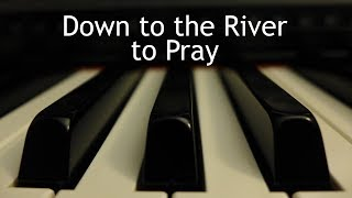Down to the River to Pray - piano instrumental hymn with lyrics