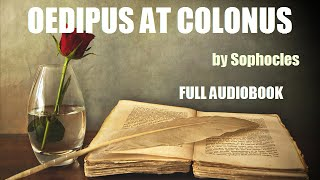 OEDIPUS AT COLONUS, by Sophocles - FULL AUDIOBOOK