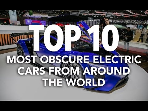 Top 10 Most Obscure Electric Cars from around the world