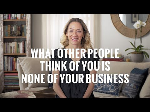 What Other People Think About You is None of Your Business