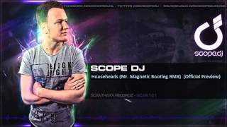 Scope Dj - Househeads (Mr. Magnetic Bootleg RMX) (Official Preview)