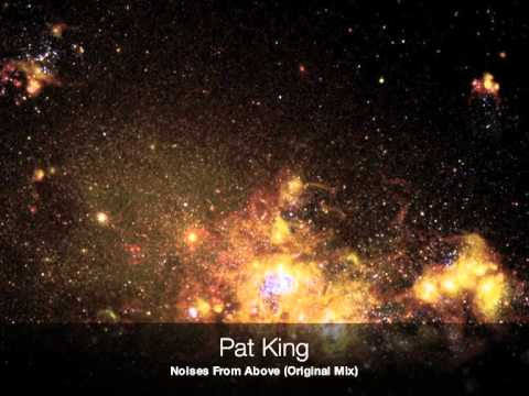 "Pat King ""Noises From Above"" (Original Mix)"