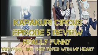 Karakuri Circus Episode 5 Review Really Funny  But I feel like they toyed with my Heart