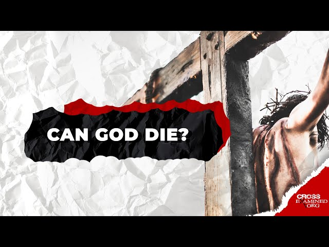 How could Jesus die if He was God?