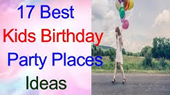 17  BEST places to have a birthday party, birthday party locations near me,#birthdaylocations#KIDS
