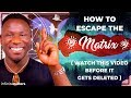 How to Escape the Matrix (Watch This Video Before It Gets Deleted)