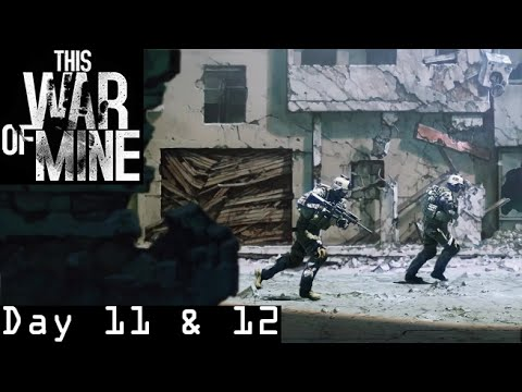 """This War of Mine - """"Bandit Country"""" Day 11 &12 (Hardcore Playthrough w/ Commentary)"""
