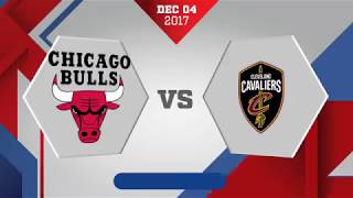 Cleveland Cavaliers at Chicago Bulls: December 4, 2017