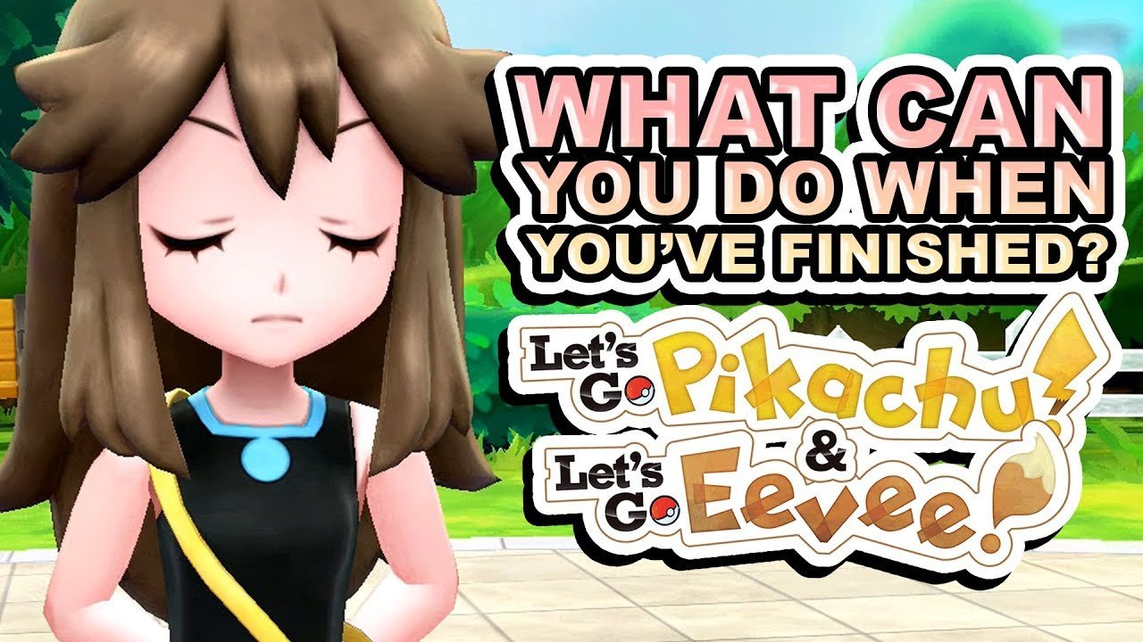 What's Left to Do Once You Finish Let's Go Pikachu and Let's Go Eevee?