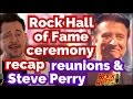 Rock & Roll Hall Of Fame Ceremony Recap - Reunions & Steve Perry