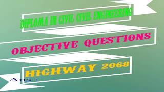 Diploma in civil engineering objective questions with answers Highway -A 2068 PSC Engineering