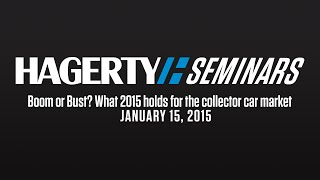 Boom or Bust? What 2015 holds for the collector car market | Hagerty Seminar
