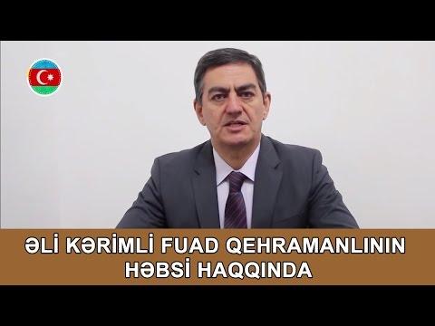 Əli Kərimli Fuad Qehramanlının Həbsi Haqqında Danışdı