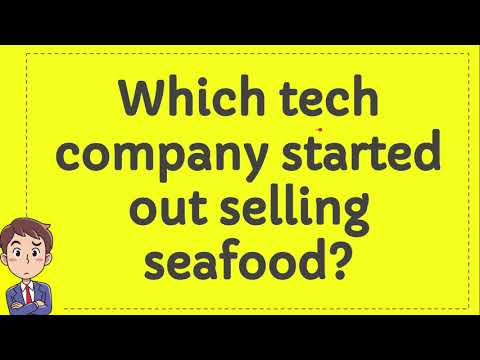 Which tech company started out selling seafood?