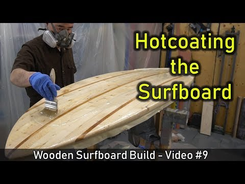 How to Make a Wooden Surfboard #09: Hotcoating the Surfboard