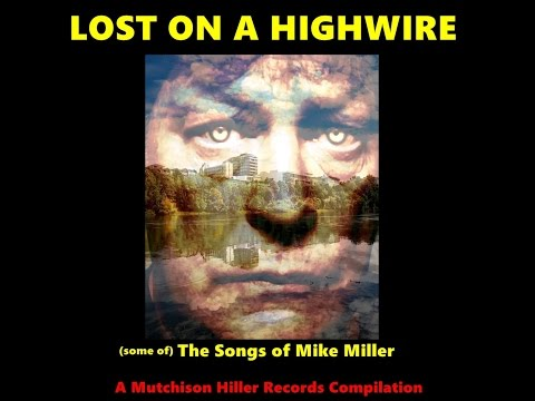 Lost On a Highwire: (some of) The Songs of Mike Miller