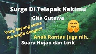 Gita Gutawa~Surga Di Telapak Kakimu (Suara Hujan dan Lirik)
