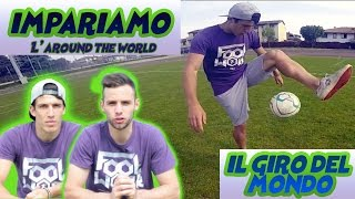 IMPARA IL GIRO DEL MONDO !! TUTORIAL ATW FREESTYLE CALCIO #2 FOOTWORK Italia