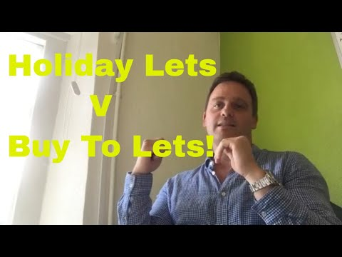 INVESTING IN PROPERTY: HOLIDAY LETS V BUY TO LETS