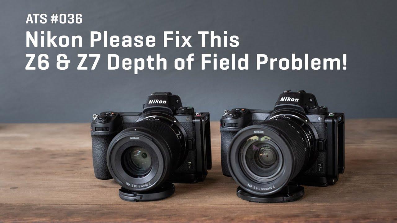 Approaching the Scene 036: Nikon Please Fix This Z6 & Z7 Depth of Field  Problem!