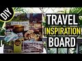 DIY: TRAVEL INSPIRATION BOARD