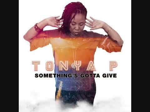 Tonya P - Something's Gotta Give