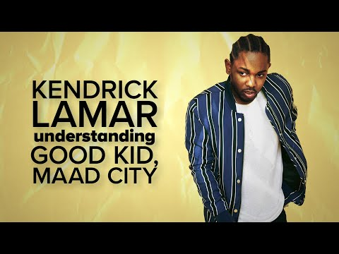 Kendrick Lamar: Understanding Good Kid, Maad City