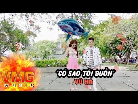 Cớ Sao Tôi Buồn - VŨ HÀ [Official MV]