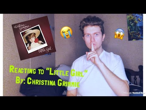 "MY REACTION TO ""LITTLE GIRL"" BY CHRISTINA GRIMMIE"