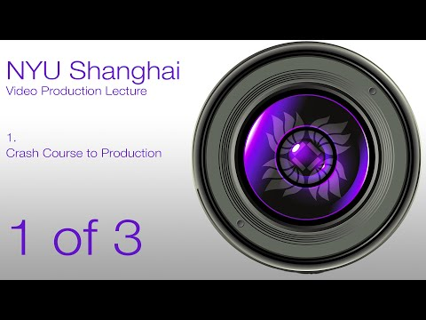 NYUSH Video Production Lecture #1: Crash Course (1 of 3)