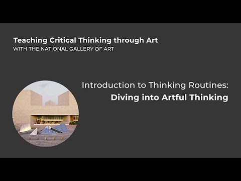 Teaching Critical Thinking through Art, 1.1: Intro to Thinking Routines: Diving into Artful Thinking