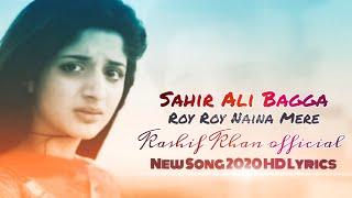 Roy Roy Naina Mere Aise Chod Na Dil Todna Sahir Ali Bagga song