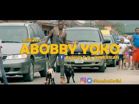 ABOBBY YOKO - BUKWILD Da IKWERRIAN (Official video) July 23, 2016