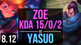 ZOE vs YASUO (MID) ~ KDA 15/0/2, Legendary ~ EUW Master ~ Patch 8.12