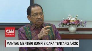 Mantan Menteri BUMN Bicara Tentang Ahok