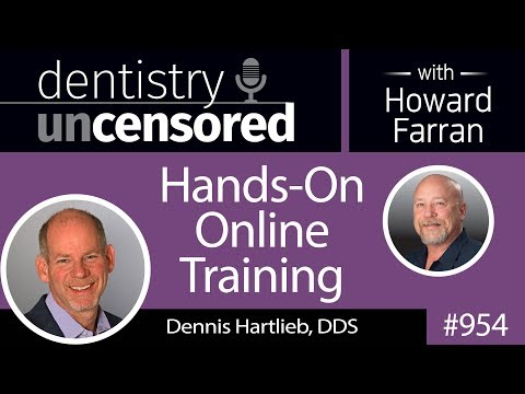 954 Hands-On Online Training with Dennis Hartlieb, DDS of Dental Online Training