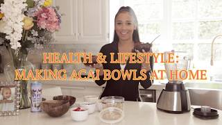 HEALTH & LIFESTYLE: MAKING ACAI BOWLS AT HOME