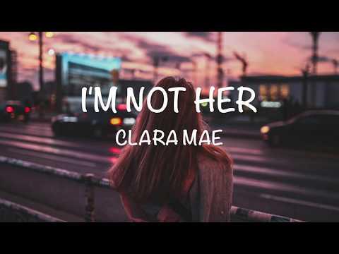 I'm Not Her - Clara Mae [Lyrics Video]