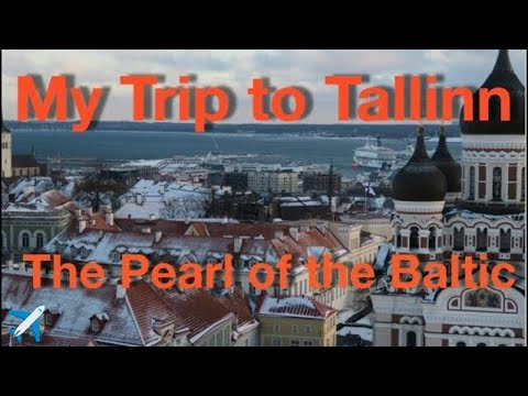 My Trip to Tallinn | The Pearl of the Baltic | 2018