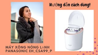 Cách sử dùng máy Panasonic Eh-CSA 99