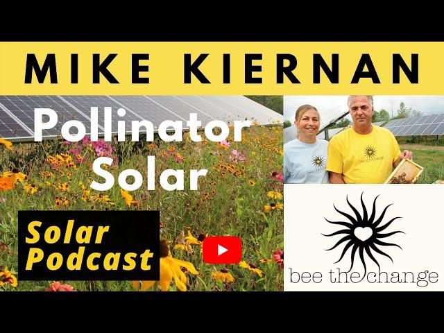 Mike Kiernan, Bee the Change   Pollinator Friendly Solar   Solar Podcast Ep.106