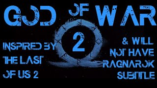 GOD Of WAR 2 Inspired By The Last Of Us Part II And Will Not Have A RAGNAROK Subtitle