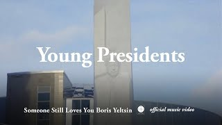 Someone Still Loves You Boris Yeltsin - Young Presidents [OFFICIAL MUSIC VIDEO]