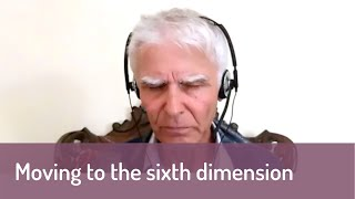 Moving to the sixth dimension (channelled message)