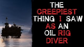 'The Creepiest thing I saw As an Oil Rig Diver' Orginal Horror Story