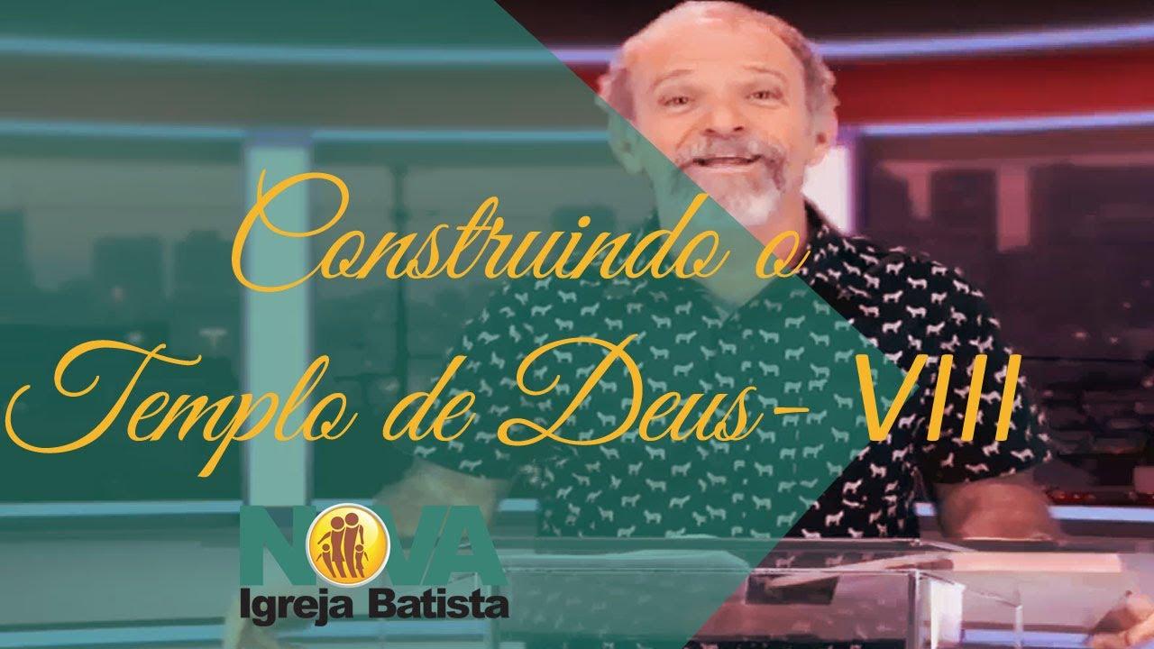 CONSTRUINDO O TEMPLO DE DEUS -  VIII