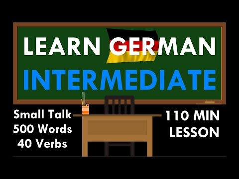 LEARN GERMAN INTERMEDIATE | 110 Min Lesson | Small Talk + 500 Words + 40 Verbs