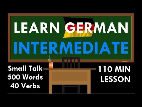 LEARN GERMAN INTERMEDIATE | 110 Min Lesson | Small Talk + 500 Words + 40 Verbs