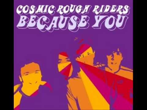 Cosmic Rough Riders - Because You