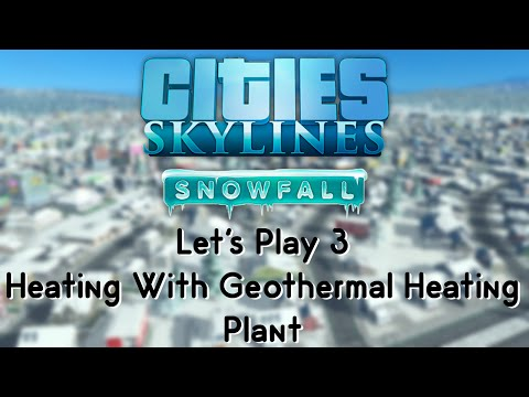 Cities: Skylines Snowfall 3 - Heating With Geothermal Heating Plant